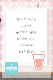How to create a great understanding between you and your work space.